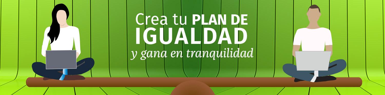 crea tu plan de igualdad y gana en tranquilidad